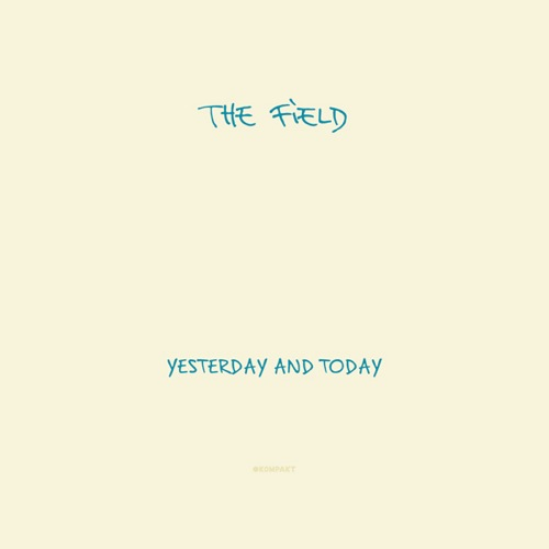 The Field – 'Yesterday And Today' (2009)