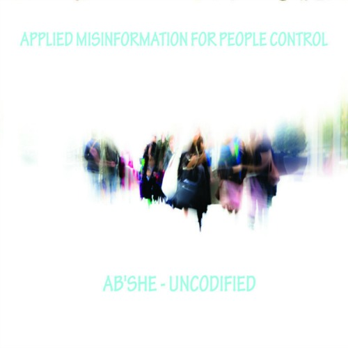 Ab'she - Uncodified – 'Applied Misinformation For People Control' (2015)