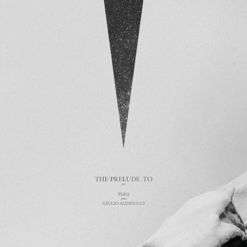 Pleq and Giulio Aldinucci – 'The Prelude To' (2015)
