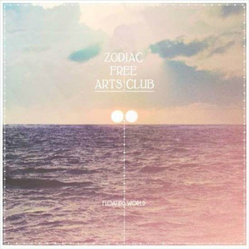 Zodiac Free Arts Club – 'Floating World' (2011)