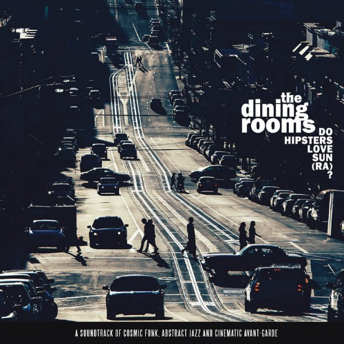 The Dining Rooms – 'Do Hipsters Love Sun (Ra)?' (2015)