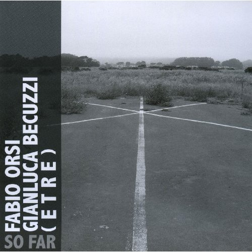 Fabio Orsi, Gianluca Becuzzi, (etre) – 'So Far' (2009)