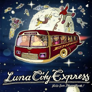 Luna City Express – 'Hello From Planet Earth' (2009)